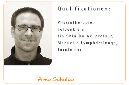 Arne Schulze - Qualifikationen: Physiotherapie, Feldenkrais, Jin Shin Do Akupressur, Manuelle Lymphdrainage, Turnlehrer